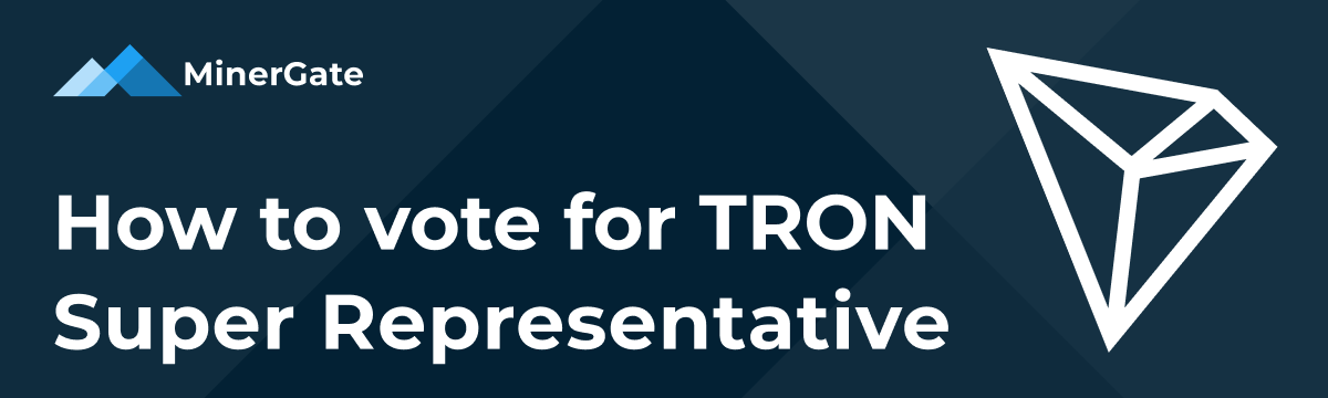 How to Vote for MinerGate in TRON Super Representative Elections — Official MinerGate Blog