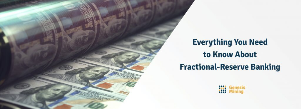 Everything You Need to Know About Fractional-Reserve Banking