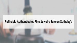 Refinable Authenticates Fine Jewelry Sale on Sotheby's – Press release Bitcoin News